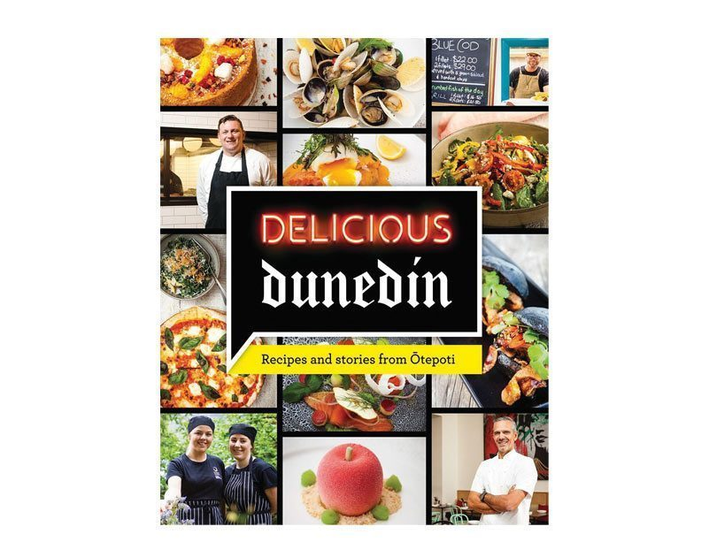 Delicious Dunedin: Recipes and Stories from Otepoti